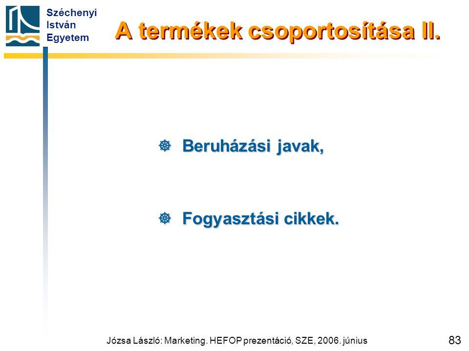 Széchenyi István Egyetem Józsa László: Marketing. HEFOP prezentáció, SZE, 2006. június 83 A termékek csoportosítása II.  Beruházási javak,  Fogyaszt