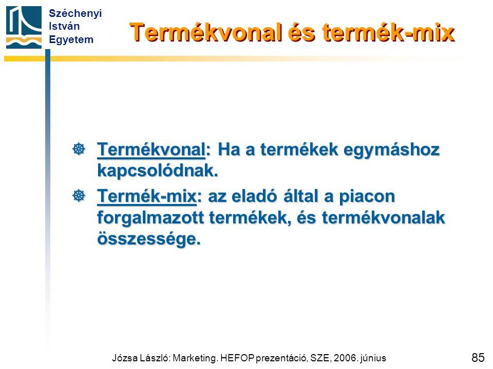 Széchenyi István Egyetem Józsa László: Marketing. HEFOP prezentáció, SZE, 2006. június 85 Termékvonal és termék-mix  Termékvonal: Ha a termékek egymá