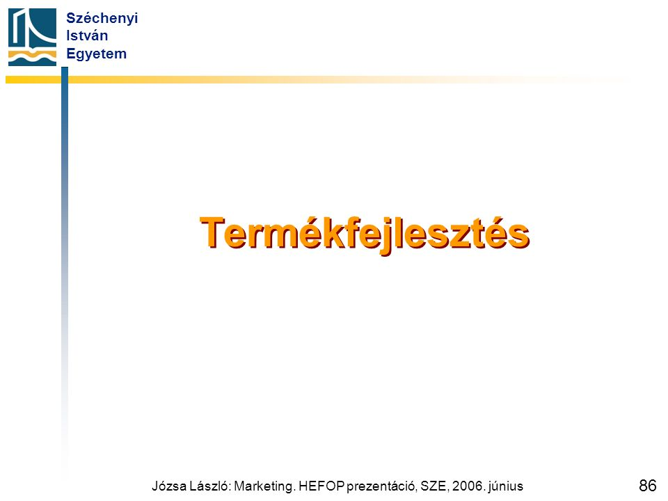 Széchenyi István Egyetem Józsa László: Marketing. HEFOP prezentáció, SZE, 2006. június 86 Termékfejlesztés