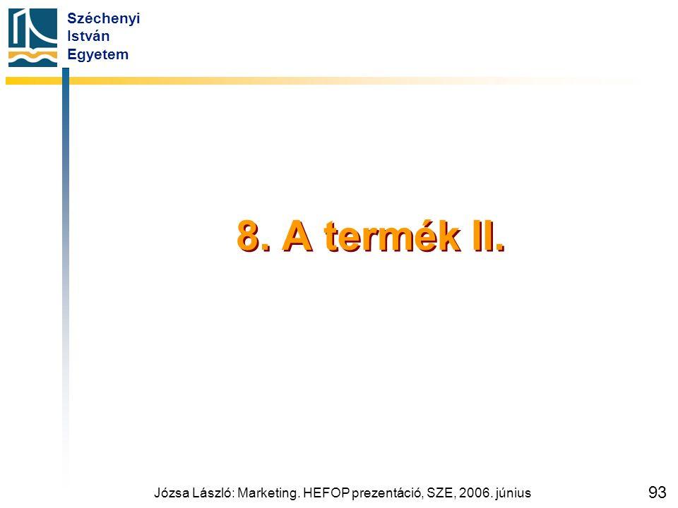 Széchenyi István Egyetem Józsa László: Marketing. HEFOP prezentáció, SZE, 2006. június 93 8. A termék II.