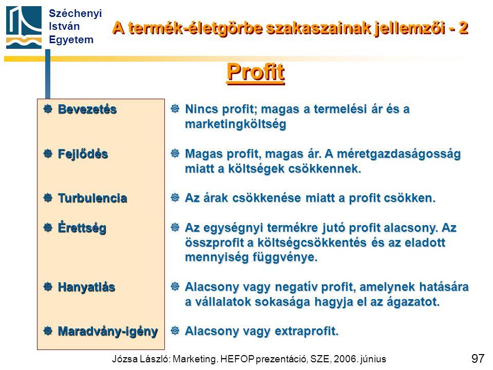 Széchenyi István Egyetem Józsa László: Marketing. HEFOP prezentáció, SZE, 2006. június 97 A termék-életgörbe szakaszainak jellemzői - 2  Bevezetés 