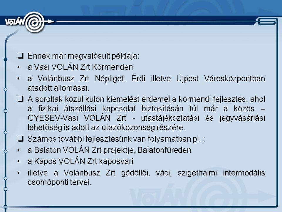  Ennek már megvalósult példája: a Vasi VOLÁN Zrt Körmenden a Volánbusz Zrt Népliget, Érdi illetve Újpest Városközpontban átadott állomásai.