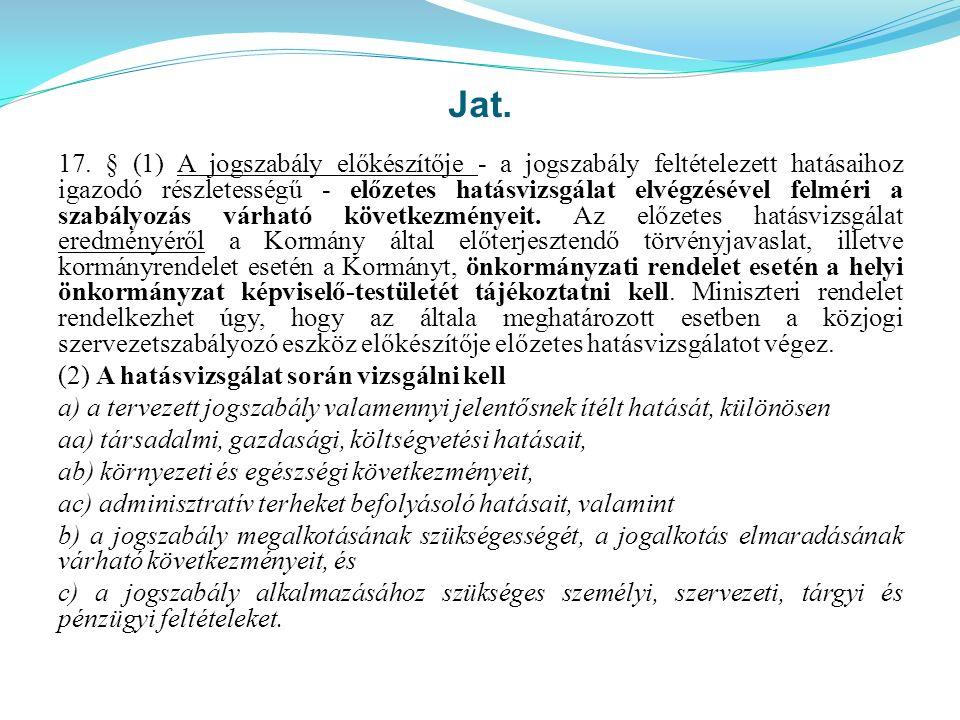 Jat. 17. § (1) A jogszabály előkészítője - a jogszabály feltételezett hatásaihoz igazodó részletességű - előzetes hatásvizsgálat elvégzésével felméri