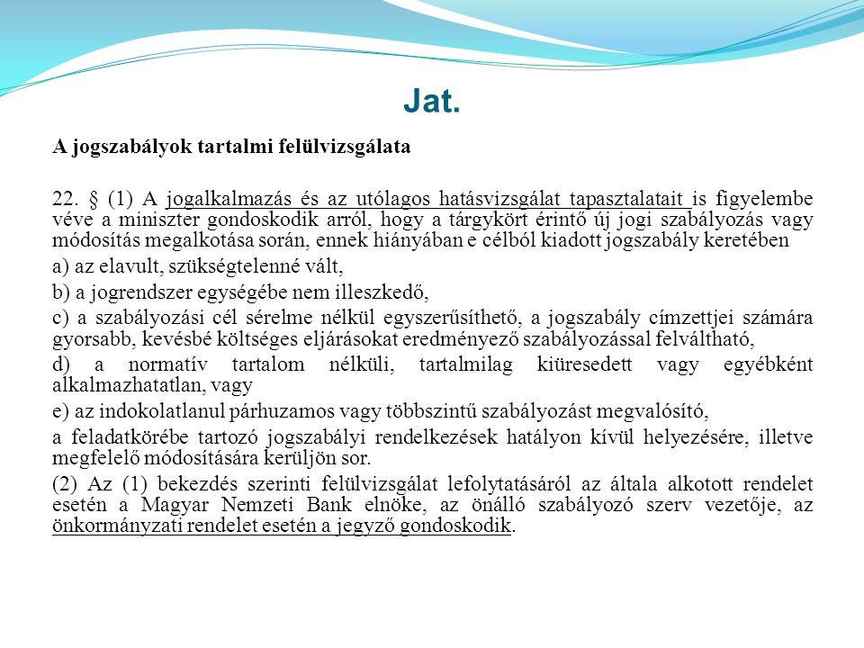 Jat. A jogszabályok tartalmi felülvizsgálata 22. § (1) A jogalkalmazás és az utólagos hatásvizsgálat tapasztalatait is figyelembe véve a miniszter gon
