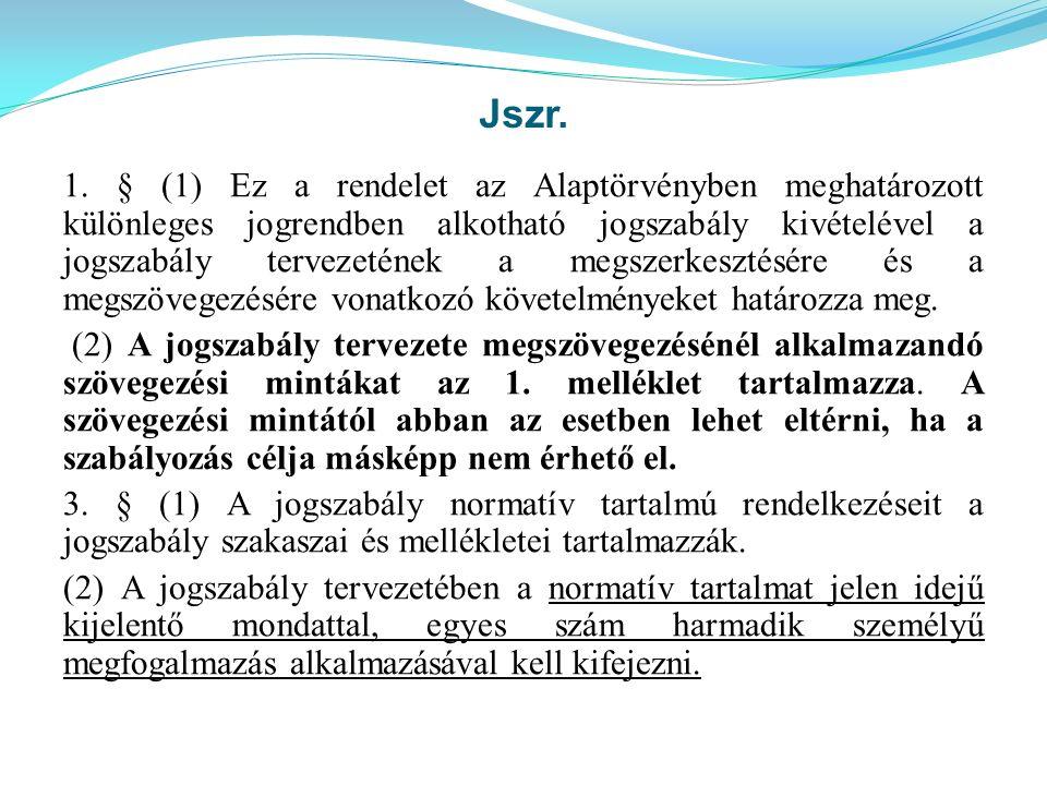 Jszr. 1. § (1) Ez a rendelet az Alaptörvényben meghatározott különleges jogrendben alkotható jogszabály kivételével a jogszabály tervezetének a megsze