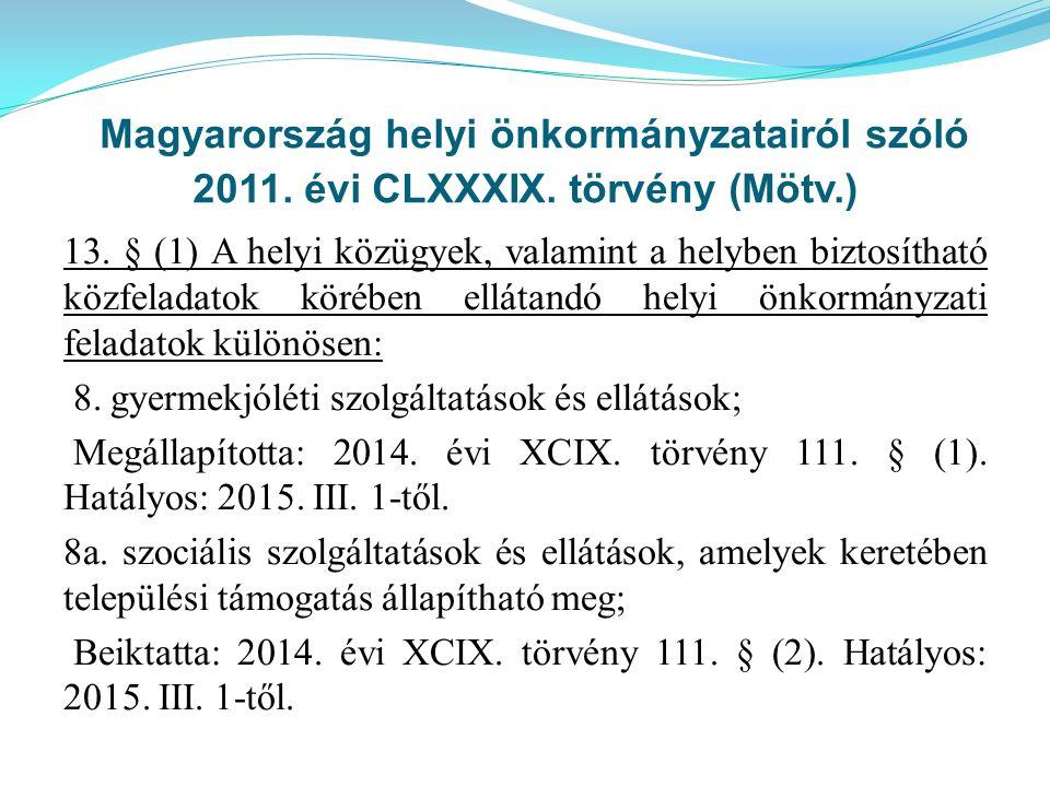 Magyarország helyi önkormányzatairól szóló 2011. évi CLXXXIX. törvény (Mötv.) 13. § (1) A helyi közügyek, valamint a helyben biztosítható közfeladatok