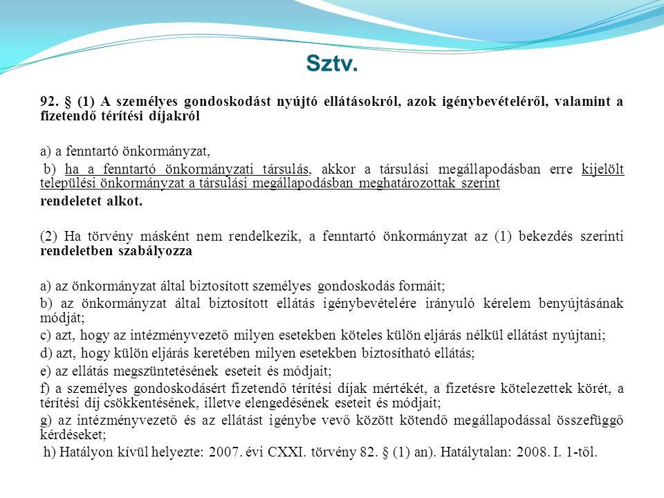 Sztv. 92. § (1) A személyes gondoskodást nyújtó ellátásokról, azok igénybevételéről, valamint a fizetendő térítési díjakról a) a fenntartó önkormányza