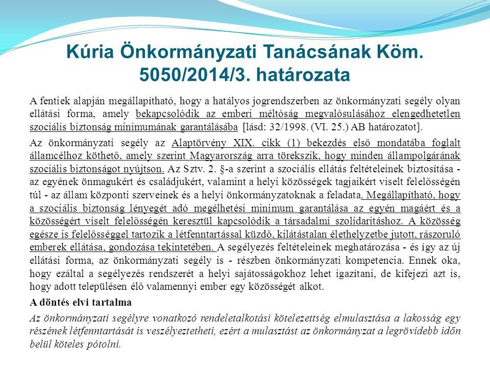 Kúria Önkormányzati Tanácsának Köm. 5050/2014/3. határozata A fentiek alapján megállapítható, hogy a hatályos jogrendszerben az önkormányzati segély o