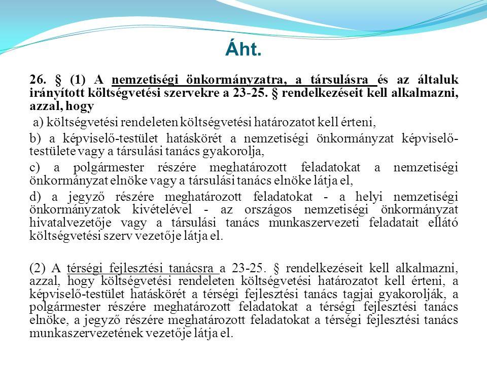 Áht. 26. § (1) A nemzetiségi önkormányzatra, a társulásra és az általuk irányított költségvetési szervekre a 23-25. § rendelkezéseit kell alkalmazni,