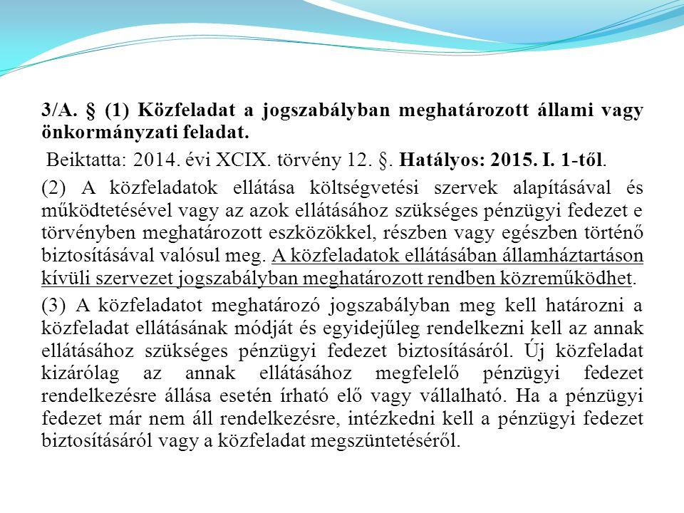3/A. § (1) Közfeladat a jogszabályban meghatározott állami vagy önkormányzati feladat. Beiktatta: 2014. évi XCIX. törvény 12. §. Hatályos: 2015. I. 1-