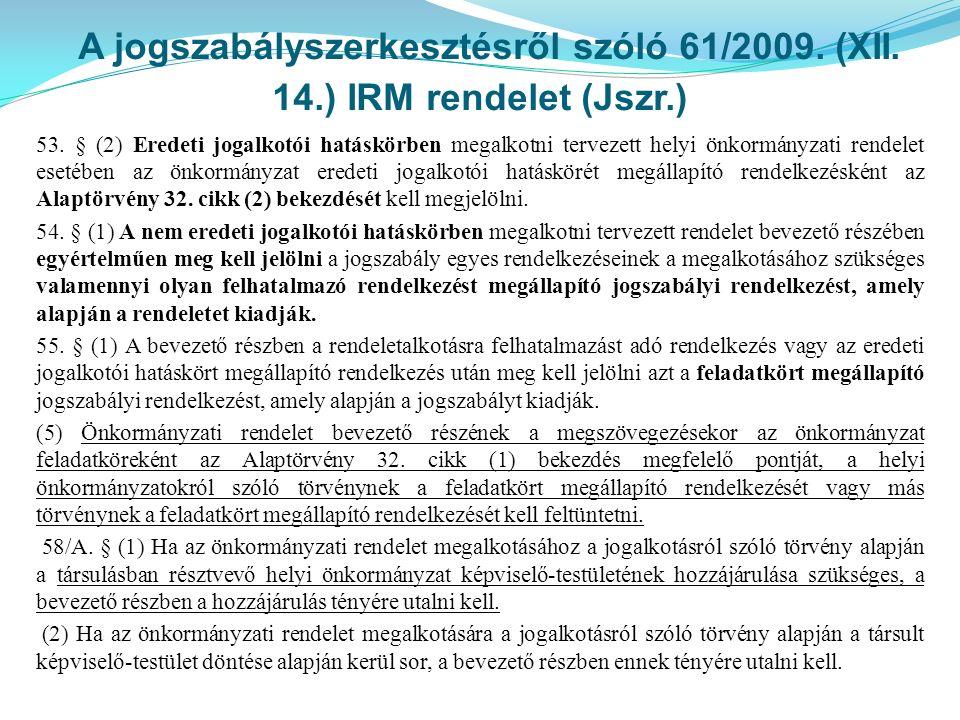 A jogszabályszerkesztésről szóló 61/2009. (XII. 14.) IRM rendelet (Jszr.) 53. § (2) Eredeti jogalkotói hatáskörben megalkotni tervezett helyi önkormán