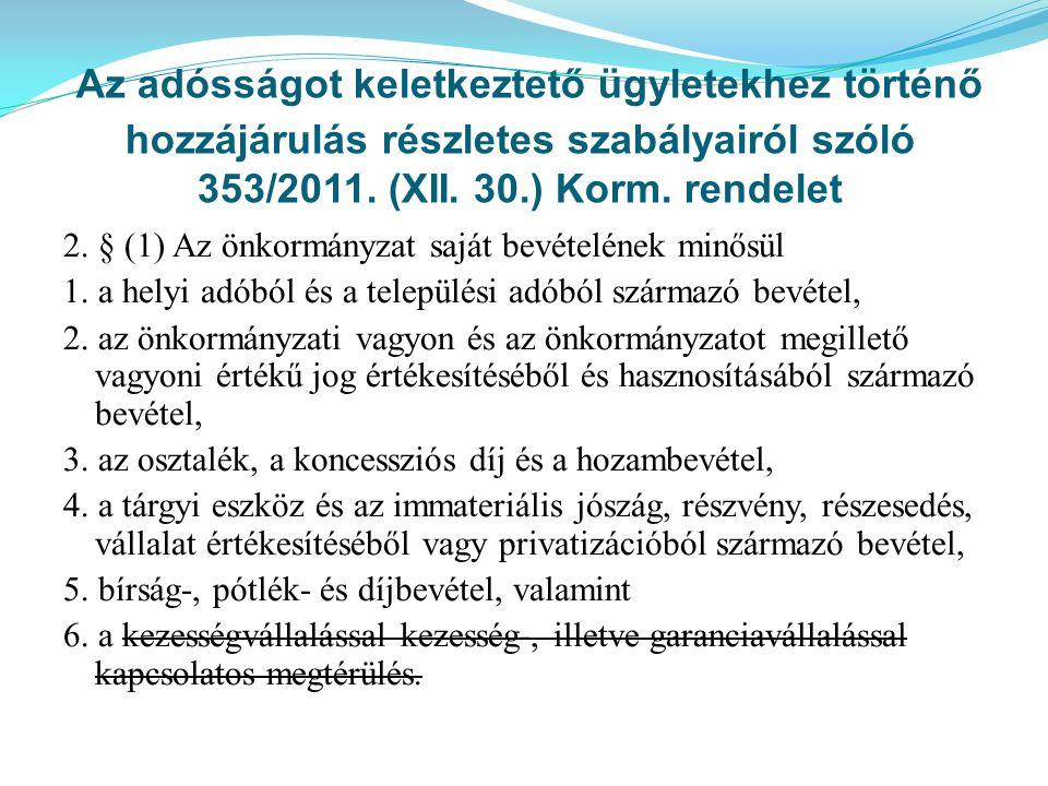 Az adósságot keletkeztető ügyletekhez történő hozzájárulás részletes szabályairól szóló 353/2011. (XII. 30.) Korm. rendelet 2. § (1) Az önkormányzat s