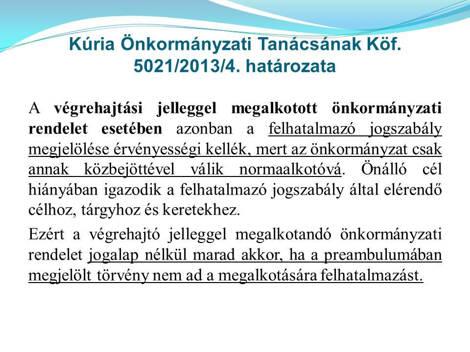 Kúria Önkormányzati Tanácsának Köf. 5021/2013/4. határozata A végrehajtási jelleggel megalkotott önkormányzati rendelet esetében azonban a felhatalmaz
