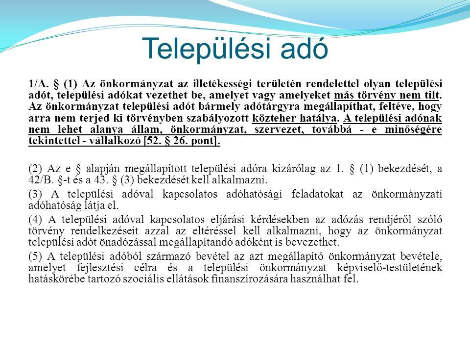 Települési adó 1/A. § (1) Az önkormányzat az illetékességi területén rendelettel olyan települési adót, települési adókat vezethet be, amelyet vagy am