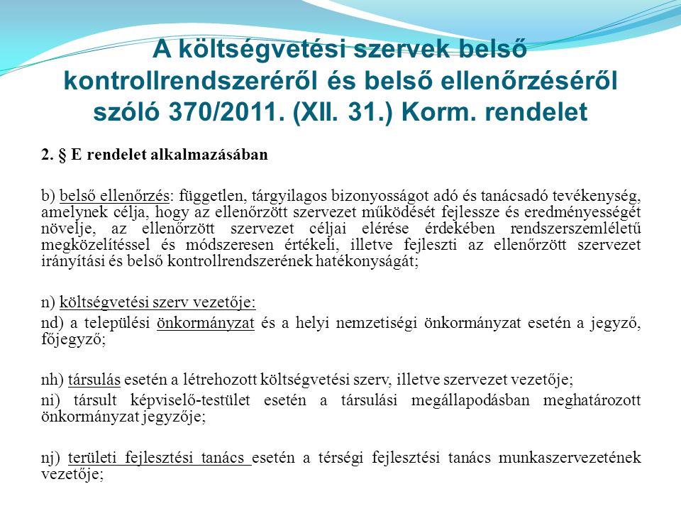 A költségvetési szervek belső kontrollrendszeréről és belső ellenőrzéséről szóló 370/2011. (XII. 31.) Korm. rendelet 2. § E rendelet alkalmazásában b)
