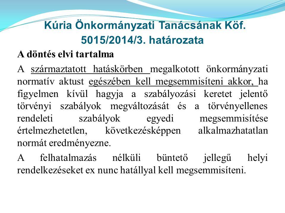 Kúria Önkormányzati Tanácsának Köf. 5015/2014/3. határozata A döntés elvi tartalma A származtatott hatáskörben megalkotott önkormányzati normatív aktu