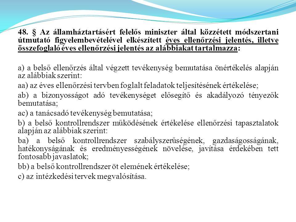 48. § Az államháztartásért felelős miniszter által közzétett módszertani útmutató figyelembevételével elkészített éves ellenőrzési jelentés, illetve ö