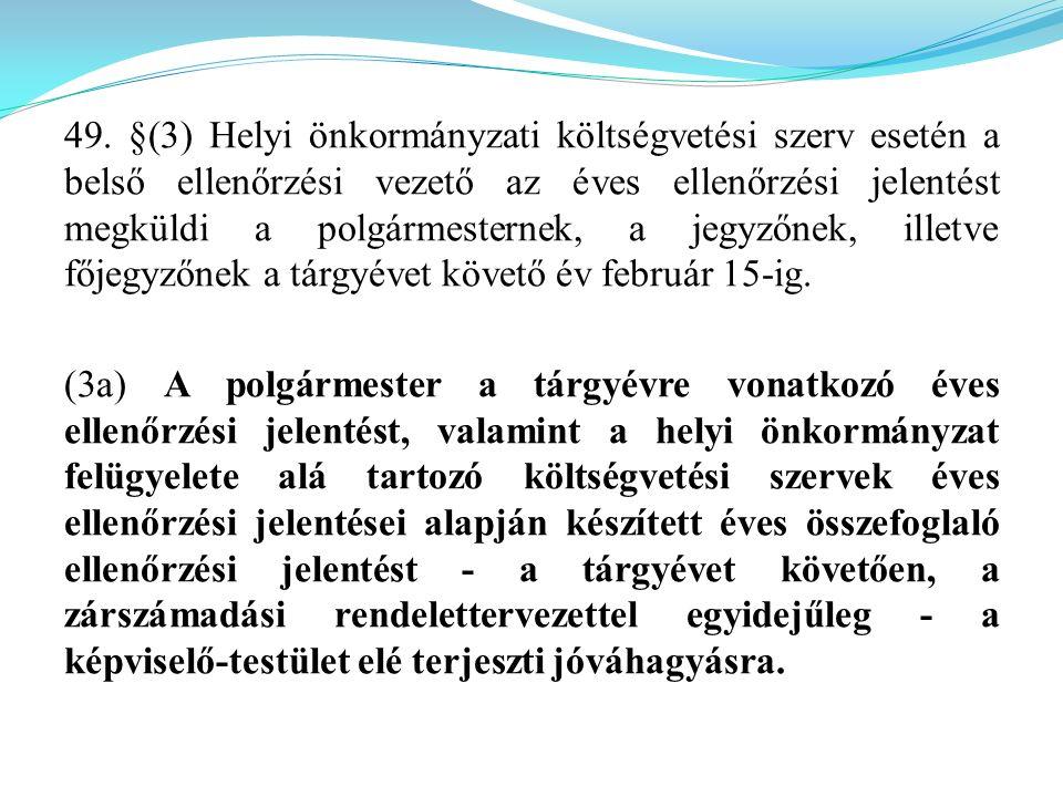 49. §(3) Helyi önkormányzati költségvetési szerv esetén a belső ellenőrzési vezető az éves ellenőrzési jelentést megküldi a polgármesternek, a jegyzőn