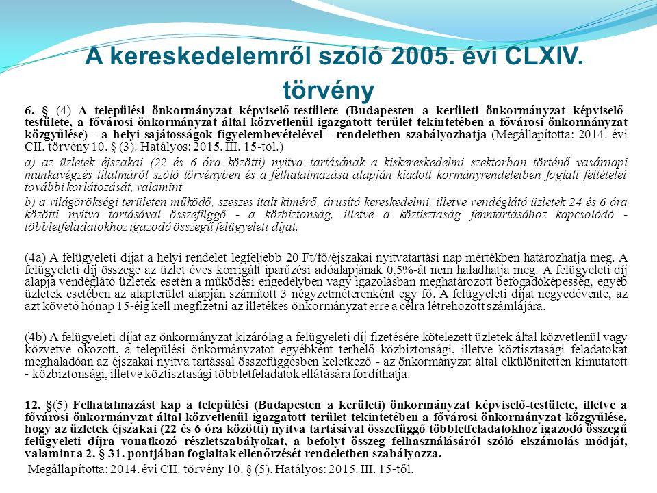 A kereskedelemről szóló 2005. évi CLXIV. törvény 6. § (4) A települési önkormányzat képviselő-testülete (Budapesten a kerületi önkormányzat képviselő-