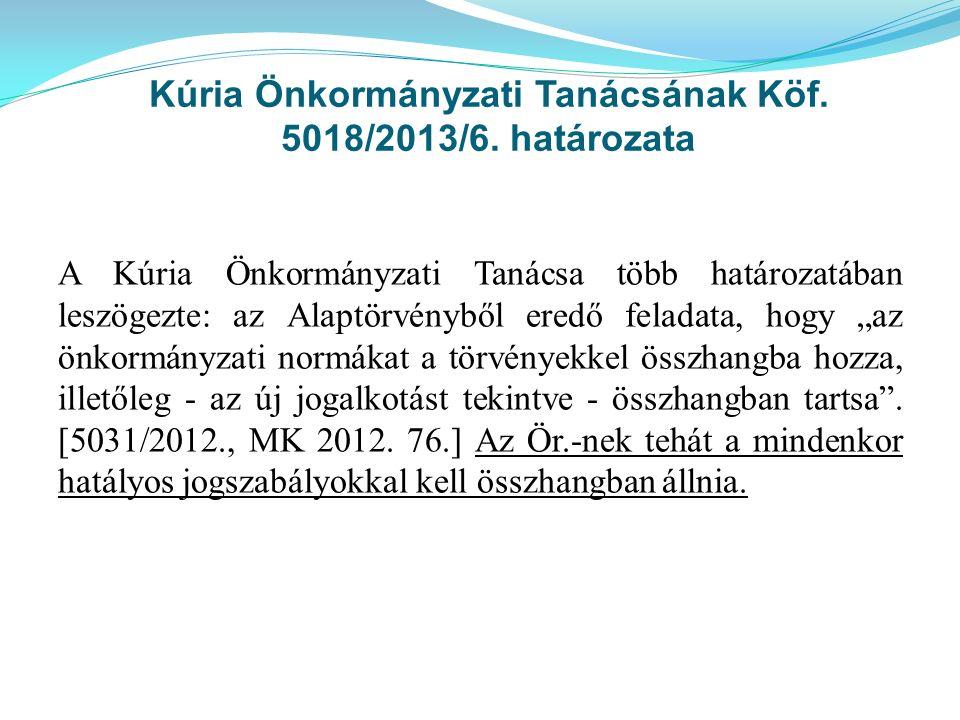 Kúria Önkormányzati Tanácsának Köf. 5018/2013/6. határozata A Kúria Önkormányzati Tanácsa több határozatában leszögezte: az Alaptörvényből eredő felad