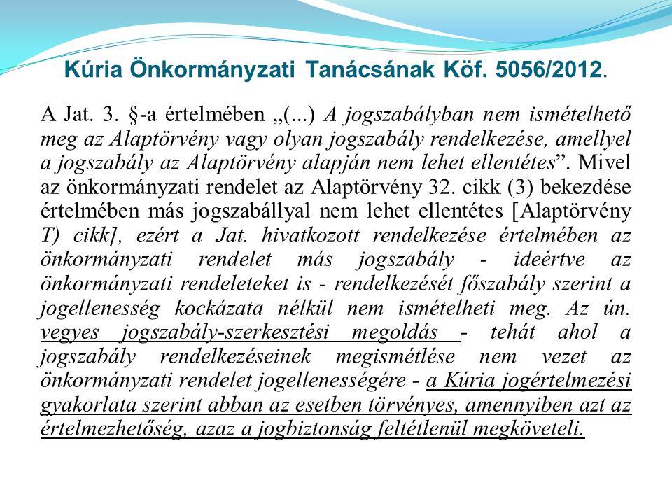 """Kúria Önkormányzati Tanácsának Köf. 5056/2012. A Jat. 3. §-a értelmében """"(...) A jogszabályban nem ismételhető meg az Alaptörvény vagy olyan jogszabál"""