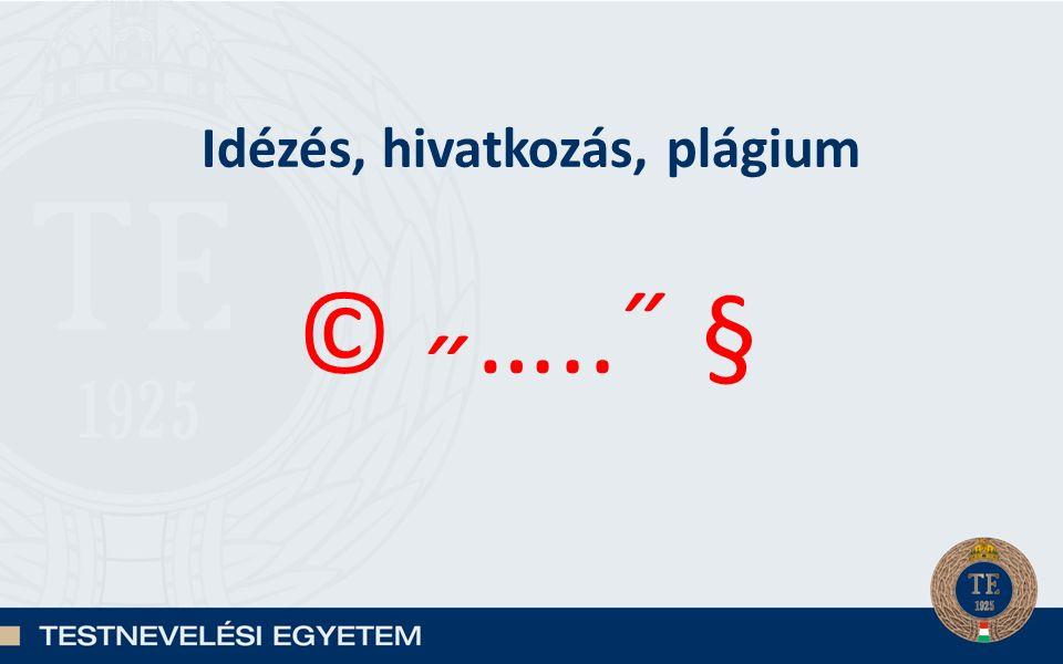 Idézés, hivatkozás, plágium © ˶…..˝ §