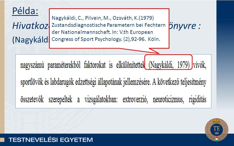 Példa: Hivatkozás a szövegben egy szerzős könyvre : (Nagykáldi, 1979) Nagykáldi, C., Pilvein, M., Ozsváth, K.(1979) Zustandsdiagnostische Parametern bei Fechtern der Nationalmannschaft.