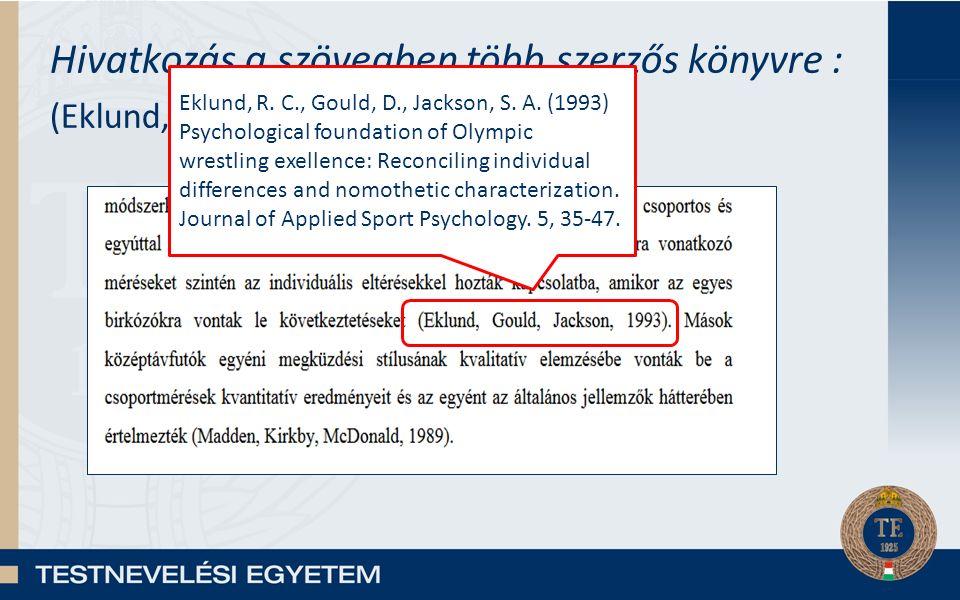Hivatkozás a szövegben több szerzős könyvre : (Eklund, Gould, Jackson, 1993) Eklund, R.
