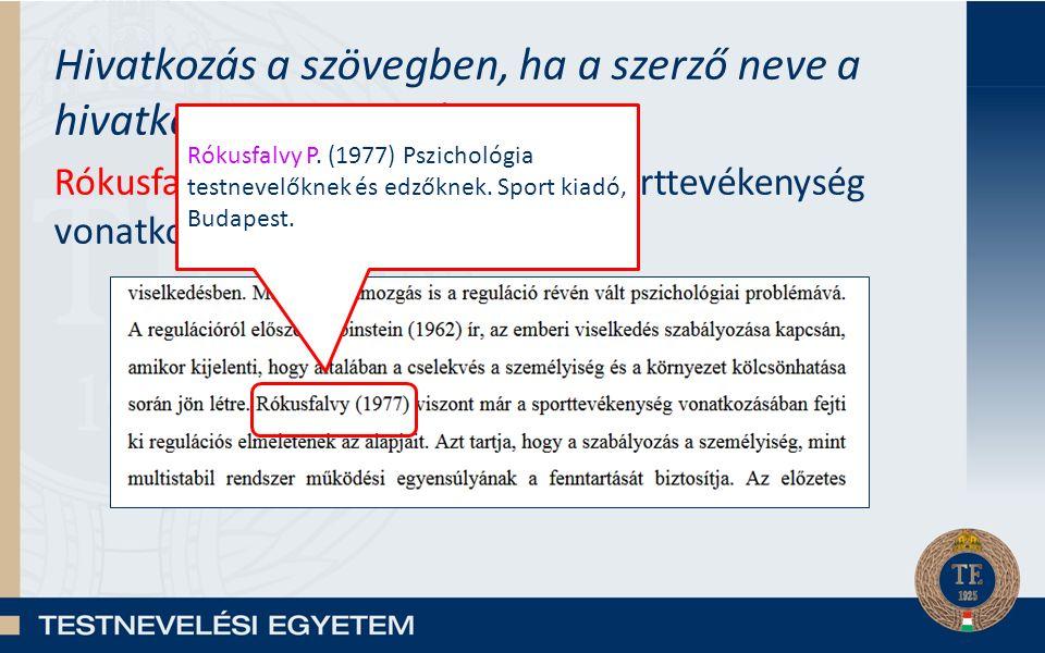 Hivatkozás a szövegben, ha a szerző neve a hivatkozott szöveg része: Rókusfalvy (1977) viszont már a sporttevékenység vonatkozásában… Rókusfalvy P.
