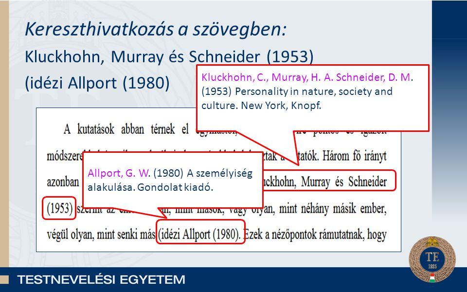 Kereszthivatkozás a szövegben: Kluckhohn, Murray és Schneider (1953) (idézi Allport (1980) Kluckhohn, C., Murray, H.