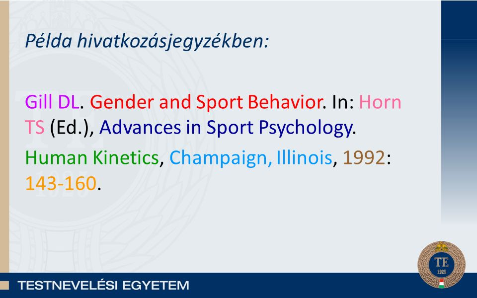 Példa hivatkozásjegyzékben: Gill DL. Gender and Sport Behavior. In: Horn TS (Ed.), Advances in Sport Psychology. Human Kinetics, Champaign, Illinois,