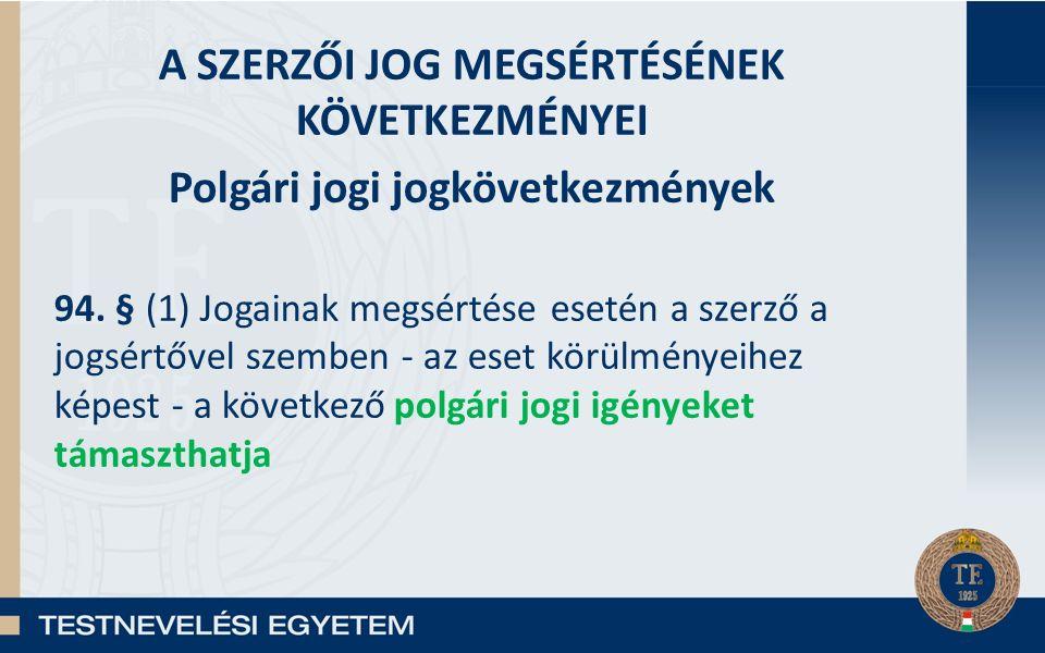 A SZERZŐI JOG MEGSÉRTÉSÉNEK KÖVETKEZMÉNYEI Polgári jogi jogkövetkezmények 94.