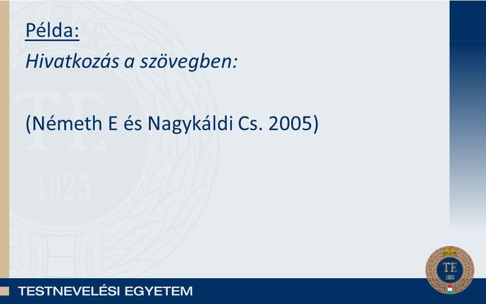 Példa: Hivatkozás a szövegben: (Németh E és Nagykáldi Cs. 2005)