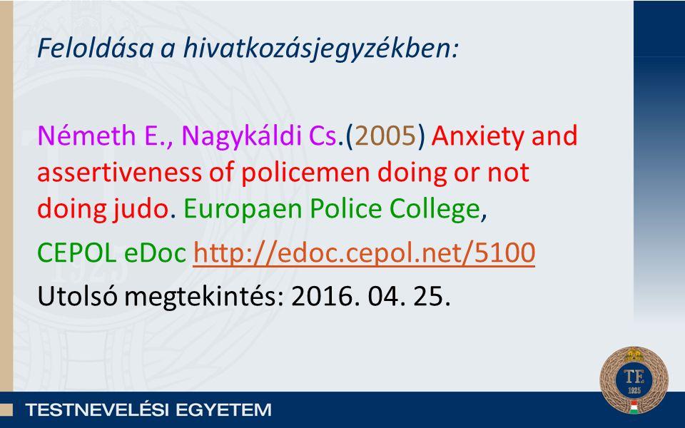 Feloldása a hivatkozásjegyzékben: Németh E., Nagykáldi Cs.(2005) Anxiety and assertiveness of policemen doing or not doing judo.