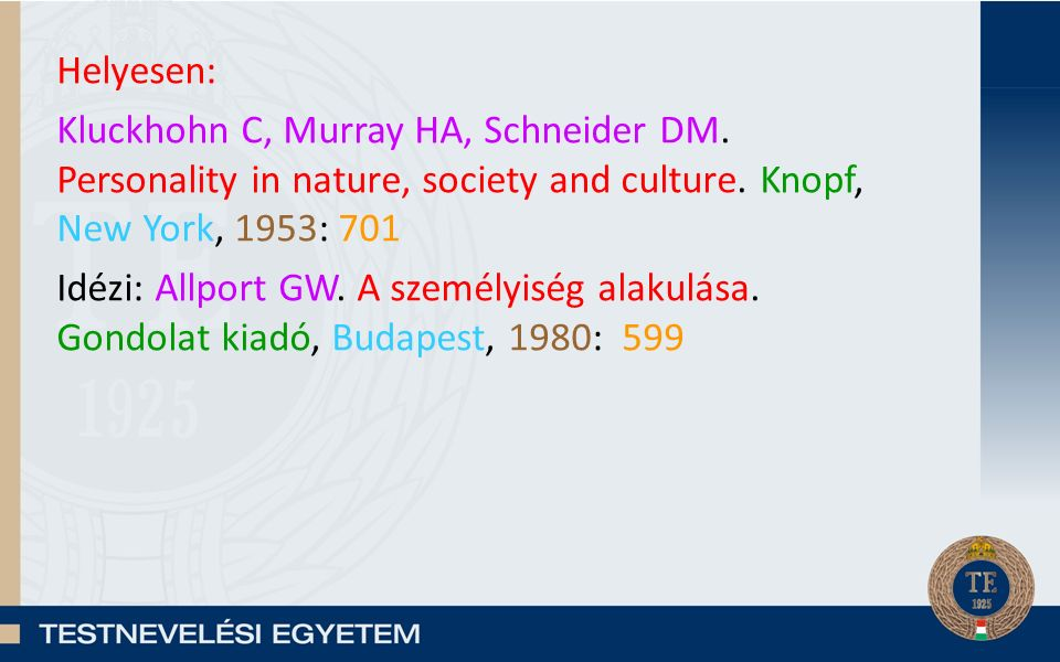 Helyesen: Kluckhohn C, Murray HA, Schneider DM. Personality in nature, society and culture. Knopf, New York, 1953: 701 Idézi: Allport GW. A személyisé