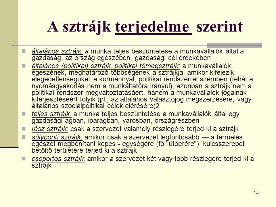 100 A sztrájk terjedelme szerint általános sztrájk: a munka teljes beszüntetése a munkavállalók által a gazdaság, az ország egészében, gazdasági cél é