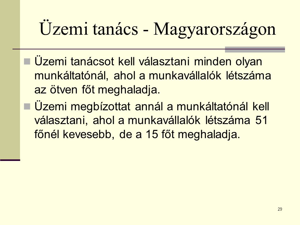Üzemi tanács - Magyarországon Üzemi tanácsot kell választani minden olyan munkáltatónál, ahol a munkavállalók létszáma az ötven főt meghaladja. Üzemi