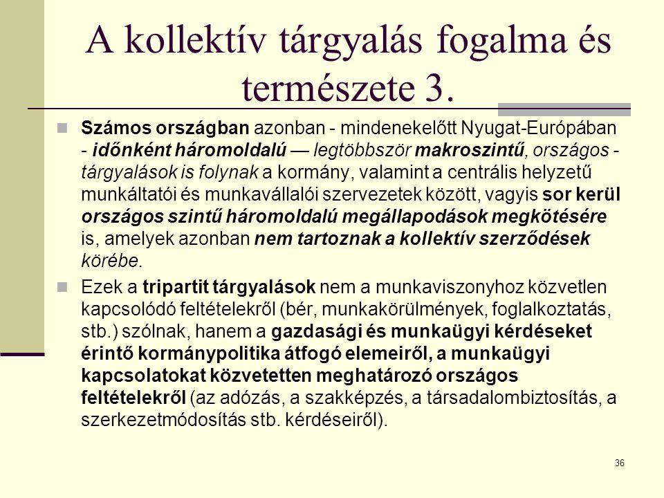 A kollektív tárgyalás fogalma és természete 3. Számos országban azonban - mindenekelőtt Nyugat-Európában - időnként háromoldalú — legtöbbször makroszi