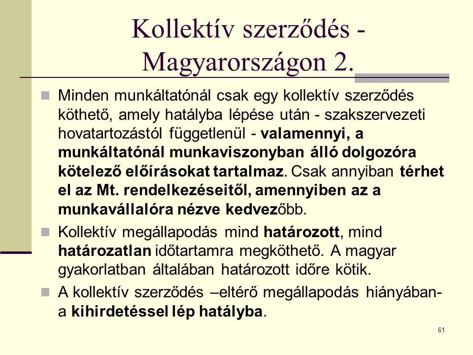Kollektív szerződés - Magyarországon 2. Minden munkáltatónál csak egy kollektív szerződés köthető, amely hatályba lépése után - szakszervezeti hovatar