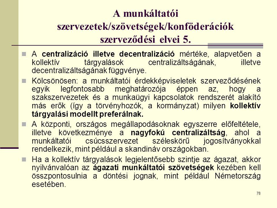 78 A munkáltatói szervezetek/szövetségek/konföderációk szerveződési elvei 5. A centralizáció illetve decentralizáció mértéke, alapvetően a kollektív t