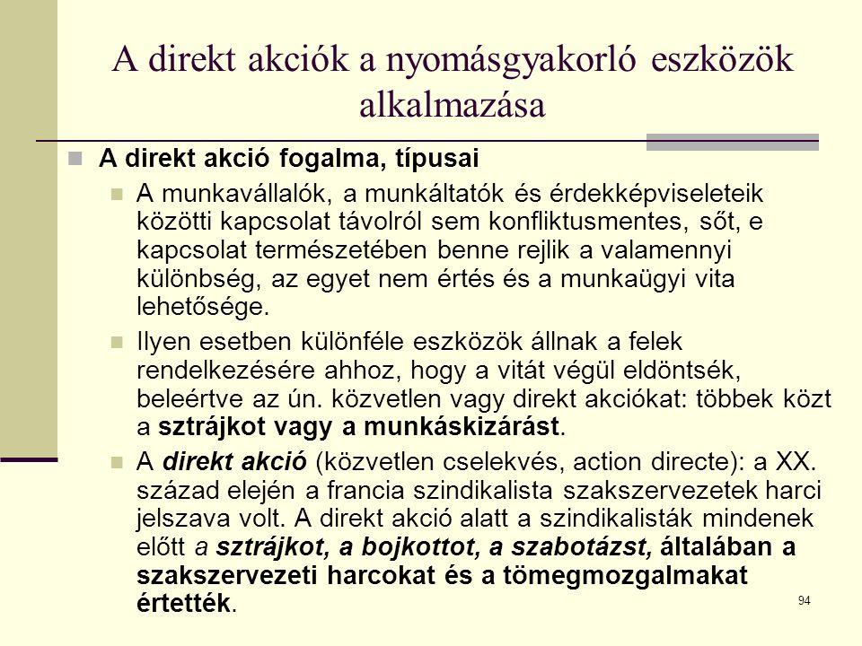 94 A direkt akciók a nyomásgyakorló eszközök alkalmazása A direkt akció fogalma, típusai A munkavállalók, a munkáltatók és érdekképviseleteik közötti