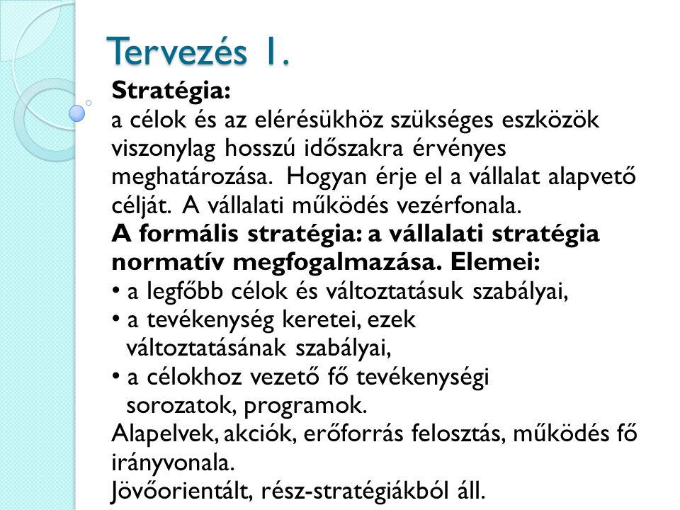 Tervezés 1. Stratégia: a célok és az elérésükhöz szükséges eszközök viszonylag hosszú időszakra érvényes meghatározása. Hogyan érje el a vállalat alap