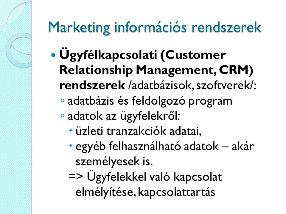 Marketing információs rendszerek Ügyfélkapcsolati (Customer Relationship Management, CRM) rendszerek /adatbázisok, szoftverek/: ◦ adatbázis és feldolg