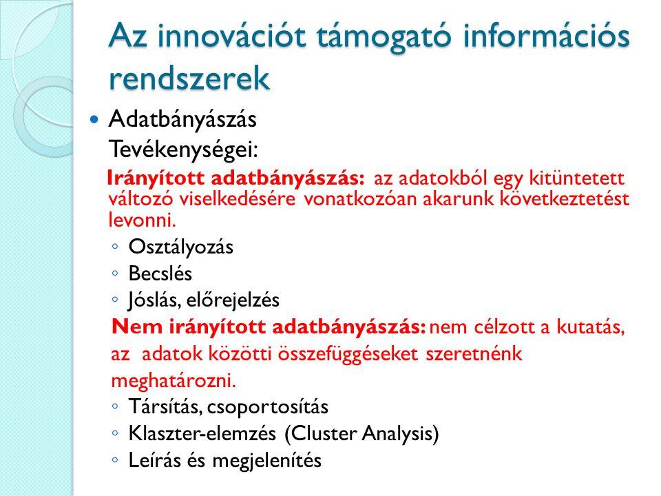 Az innovációt támogató információs rendszerek Adatbányászás Tevékenységei: Irányított adatbányászás: az adatokból egy kitüntetett változó viselkedésér