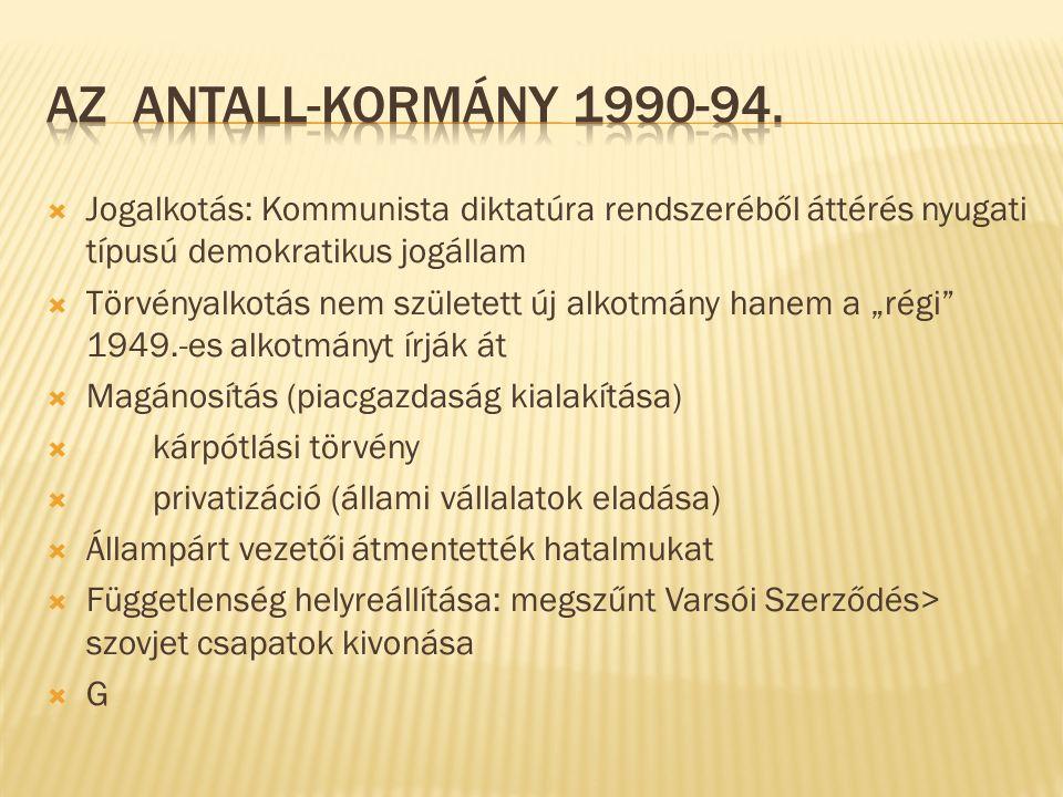 """ Jogalkotás: Kommunista diktatúra rendszeréből áttérés nyugati típusú demokratikus jogállam  Törvényalkotás nem született új alkotmány hanem a """"régi 1949.-es alkotmányt írják át  Magánosítás (piacgazdaság kialakítása)  kárpótlási törvény  privatizáció (állami vállalatok eladása)  Állampárt vezetői átmentették hatalmukat  Függetlenség helyreállítása: megszűnt Varsói Szerződés> szovjet csapatok kivonása GG"""