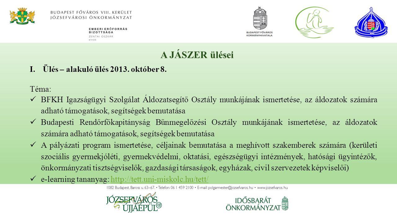 A JÁSZER ülései I.Ülés – alakuló ülés 2013. október 8. Téma: BFKH Igazságügyi Szolgálat Áldozatsegítő Osztály munkájának ismertetése, az áldozatok szá