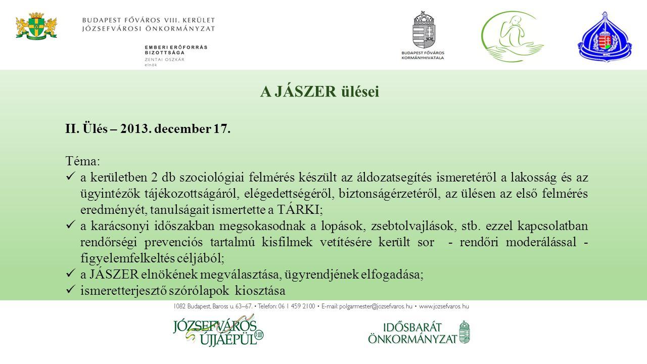 II. Ülés – 2013. december 17. Téma: a kerületben 2 db szociológiai felmérés készült az áldozatsegítés ismeretéről a lakosság és az ügyintézők tájékozo