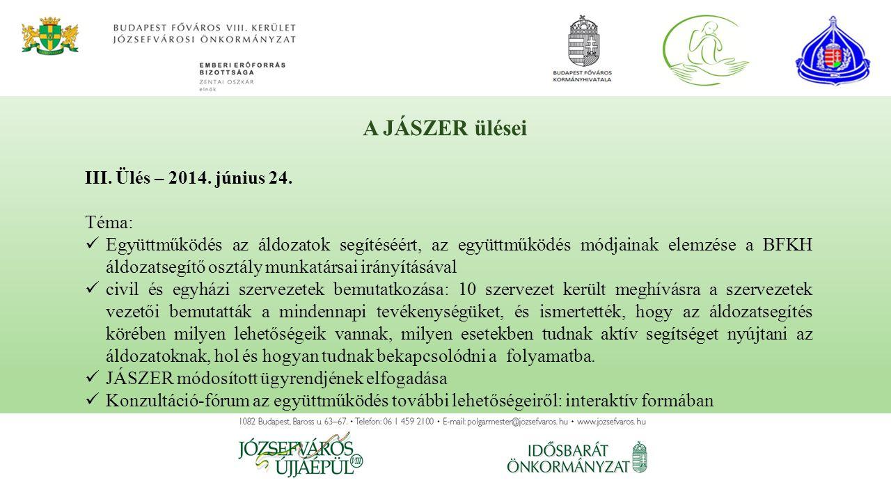 III. Ülés – 2014. június 24. Téma: Együttműködés az áldozatok segítéséért, az együttműködés módjainak elemzése a BFKH áldozatsegítő osztály munkatársa