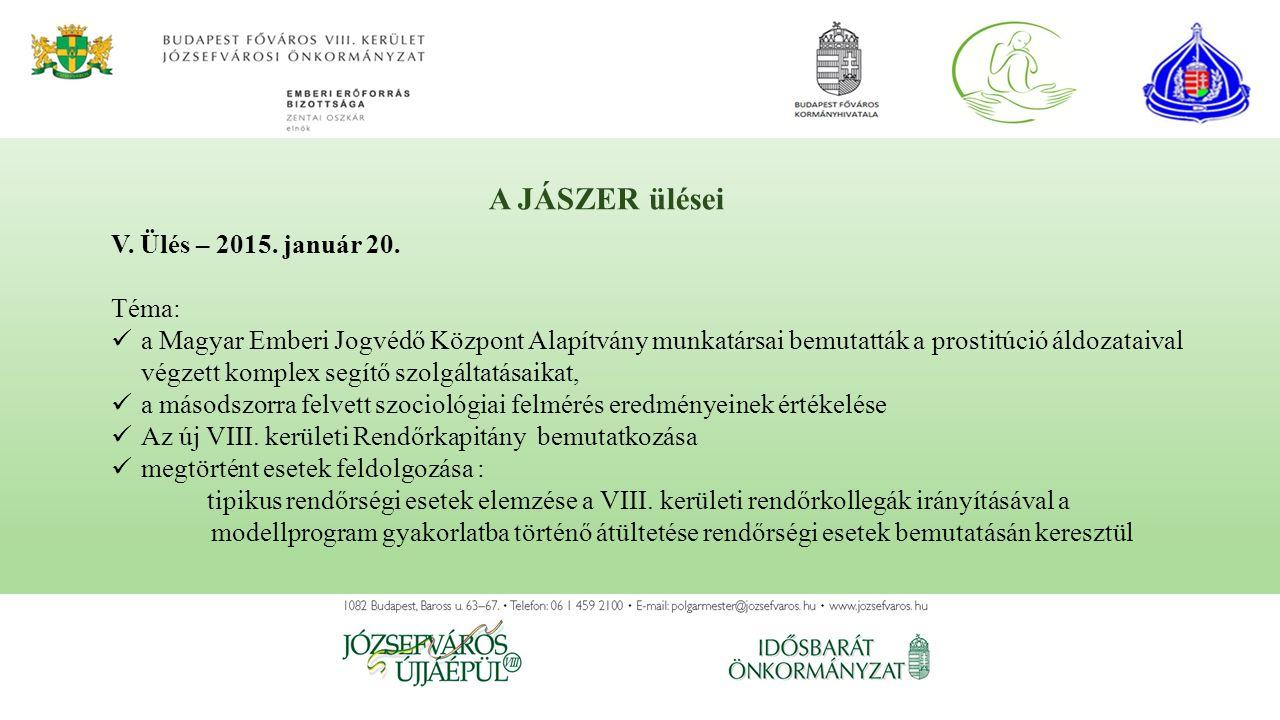V. Ülés – 2015. január 20. Téma: a Magyar Emberi Jogvédő Központ Alapítvány munkatársai bemutatták a prostitúció áldozataival végzett komplex segítő s