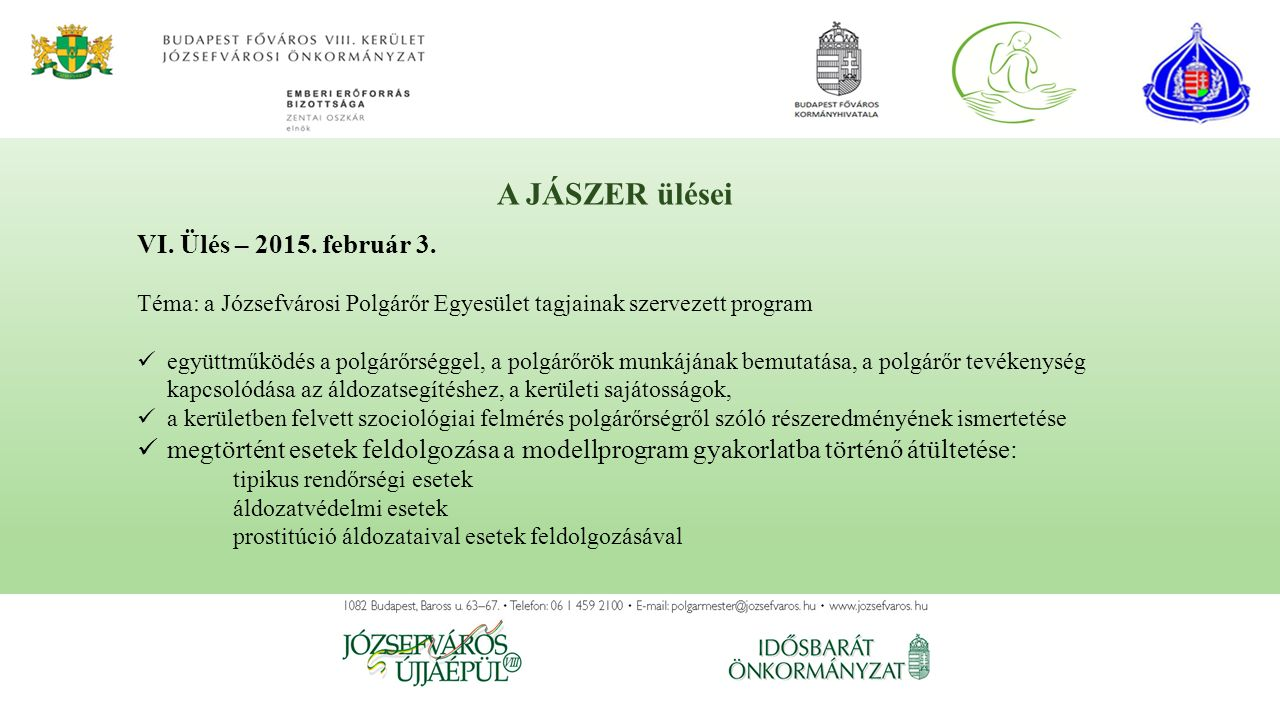 A JÁSZER ülései VI. Ülés – 2015. február 3. Téma: a Józsefvárosi Polgárőr Egyesület tagjainak szervezett program együttműködés a polgárőrséggel, a pol